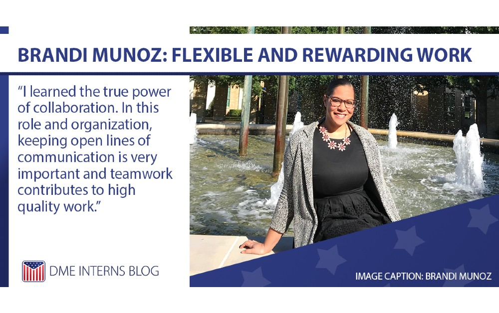 Brandi Munoz: I learned the true power of collaboration. In this role and organization, keeping open lines of communication is very important and teamwork contributes to high quality work.